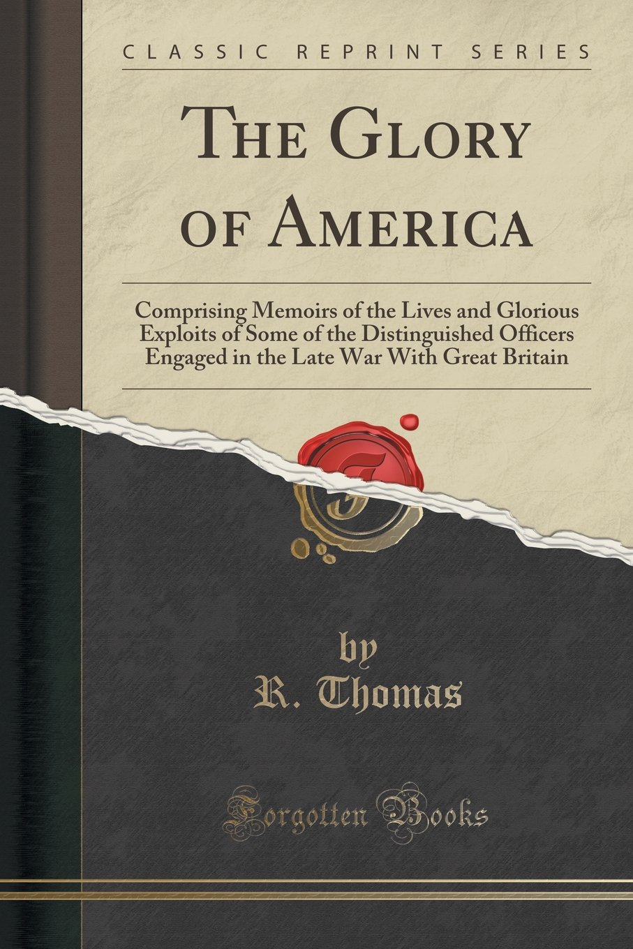Download The Glory of America: Comprising Memoirs of the Lives and Glorious Exploits of Some of the Distinguished Officers Engaged in the Late War With Great Britain (Classic Reprint) ebook