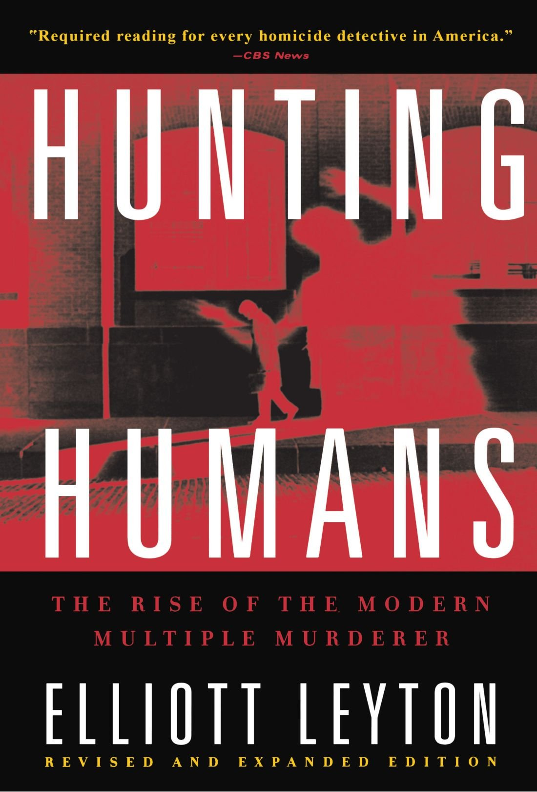Hunting Humans: The Rise of the Modern Multiple Murderer