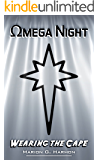 Omega Night (Wearing the Cape Series)