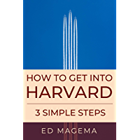 HOW TO GET INTO HARVARD: 3 SIMPLE STEPS (English Edition)