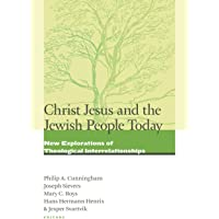 Christ Jesus and the Jewish People Today: New Explorations of Theological Interrelationships