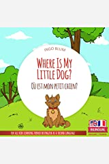 Where Is My Little Dog? - Où est mon petit chien?: Bilingual English-French Picture Book for Children Ages 2-6 (Where Is.? - Où est.? 4) Kindle Edition