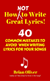 How [Not] To Write Great Lyrics! – 40 Common Mistakes to Avoid When Writing Lyrics For Your Songs