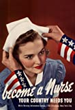 WPA War Propaganda Become A Nurse Your Country Needs You WWII Patriotism Motivational Poster 12x18