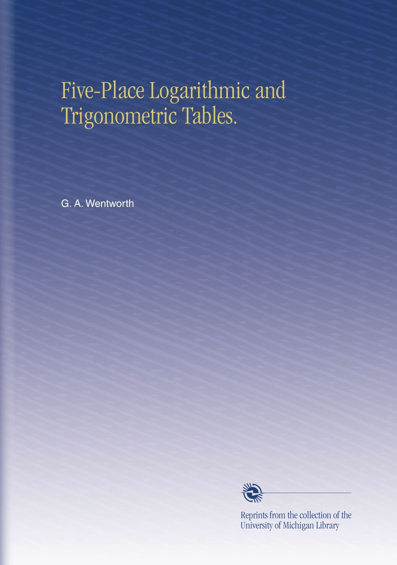 Five-Place Logarithmic and Trigonometric Tables. pdf