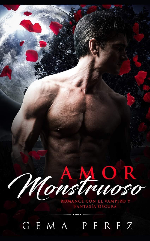 Amor Monstruoso: Romance con el Vampiro y Fantasía Oscura Novela de Romance y Fantasía Oscura: Amazon.es: Gema Perez: Libros