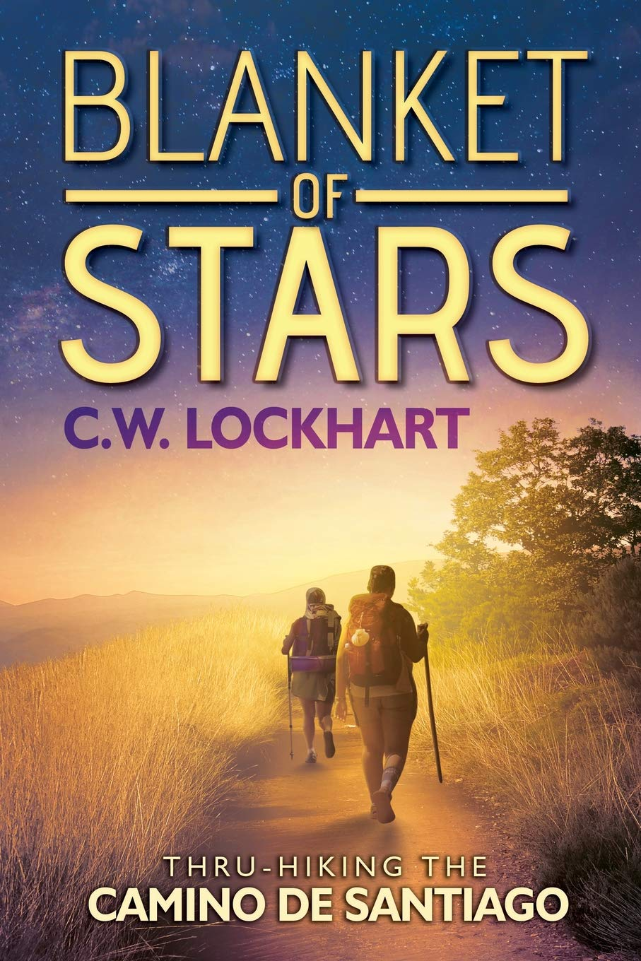Blanket of Stars: Thru-Hiking the Camino de Santiago (Travel Adventures)  (Volume 1): C.W. Lockhart: 9780692072073: Amazon.com: Books