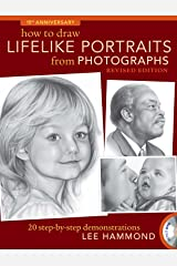 How to Draw Lifelike Portraits from Photographs: 20 step-by-step demonstrations Kindle Edition