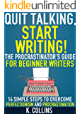 Quit Talking, Start Writing! The Procrastinator's Guide for Beginner Writers: 14 Simple Steps to Overcome Perfectionism and Procrastination: Writing Blueprint ... Authors and Writers (English Edition)