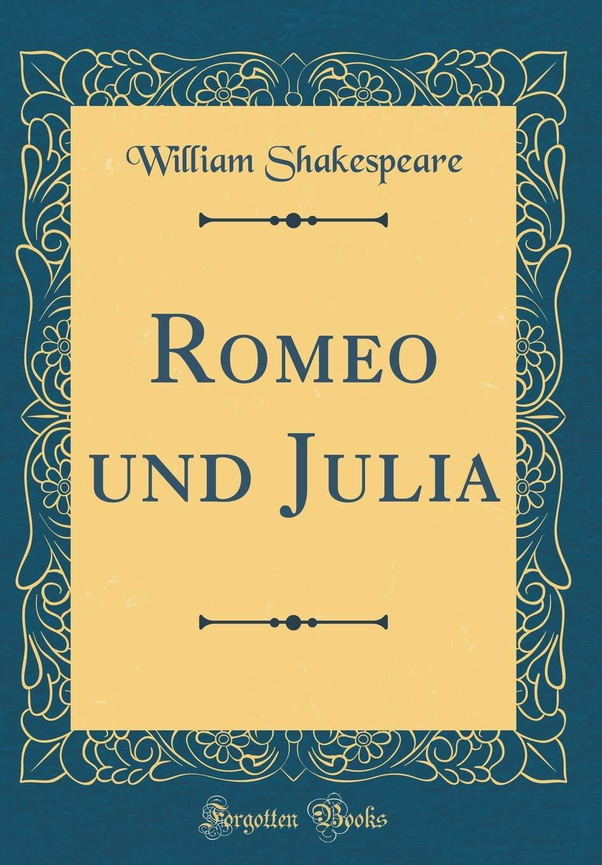 Romeo und Julia (Classic Reprint)