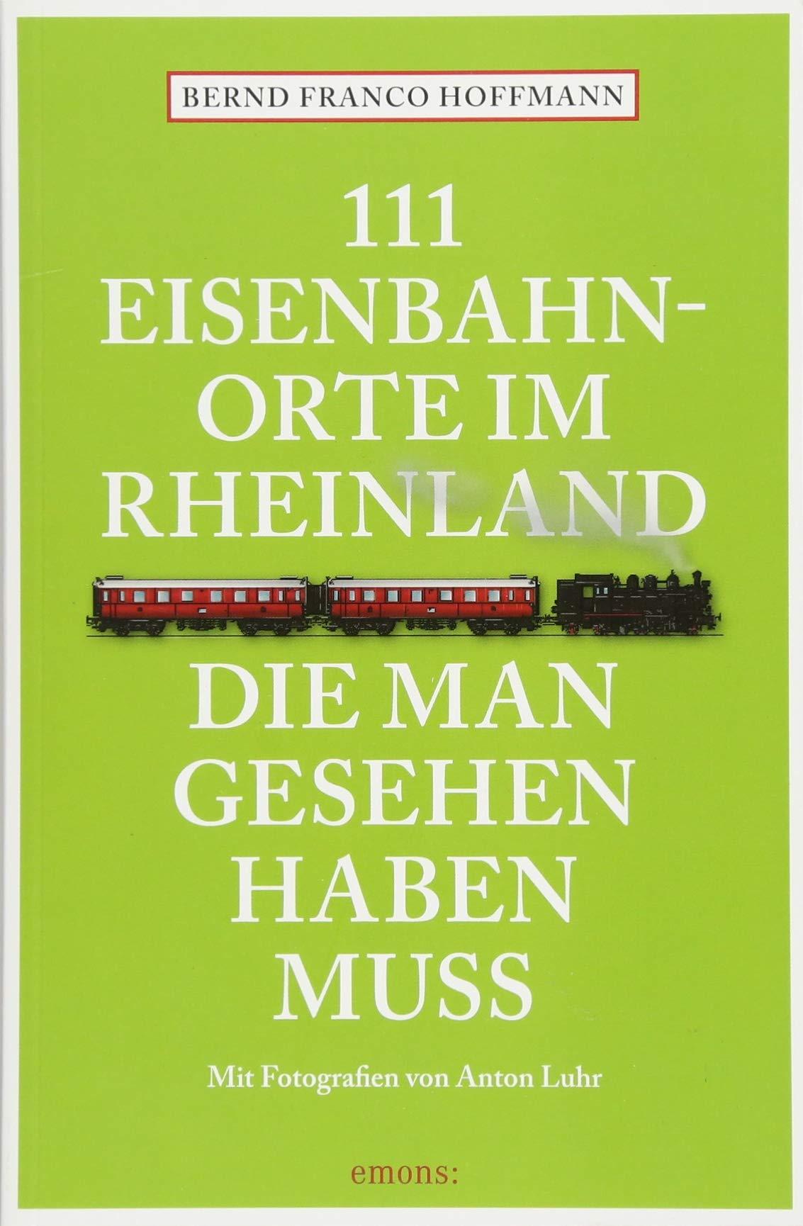 111 Eisenbahnorte im Rheinland, die man gesehen haben muss: Reiseführer (111 Orte ...)