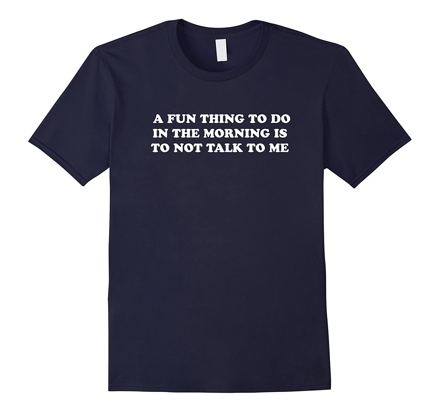A Fun Thing To Do In The Morning Is To Not Talk To Me Shirt-Rose