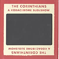 Ed Jones and Timothy Prus: The Corinthians: A Kodachrome Slideshow