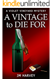 A Vintage To Die For: (Violet Vineyard Murder Mysteries #2 (A Cozy Mystery))
