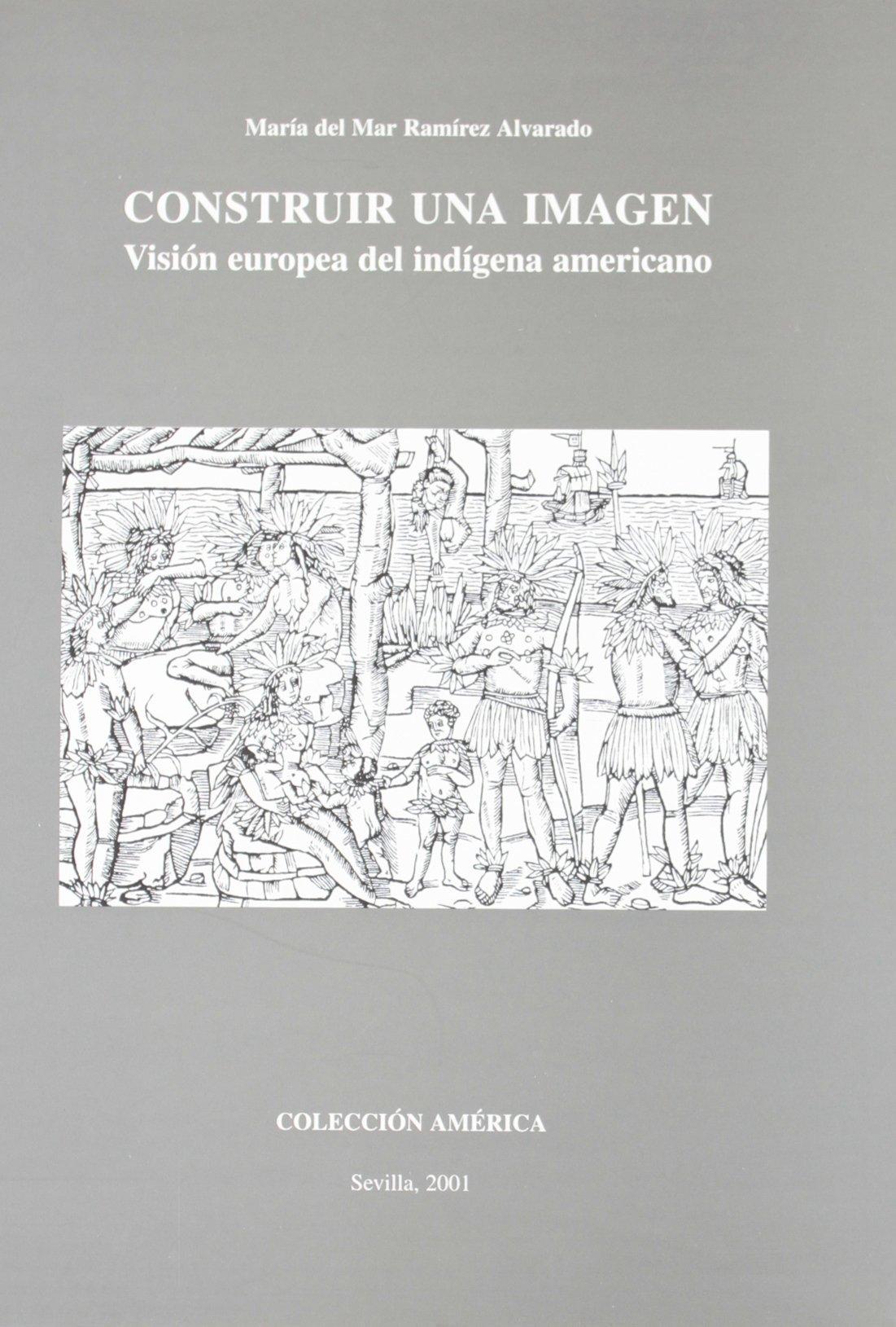 Construir una imagen: Visión europea del indígena americano (Colección América) (Spanish Edition) (Spanish) Paperback – 2001