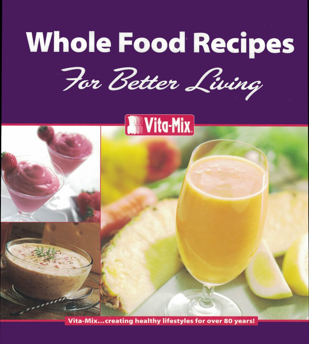 Whole food recipes for better living vita mix corp 0791623317827 whole food recipes for better living vita mix corp 0791623317827 amazon books forumfinder Choice Image