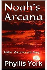 Noah's Arcana: Myths, Monsters, and Mary Kindle Edition