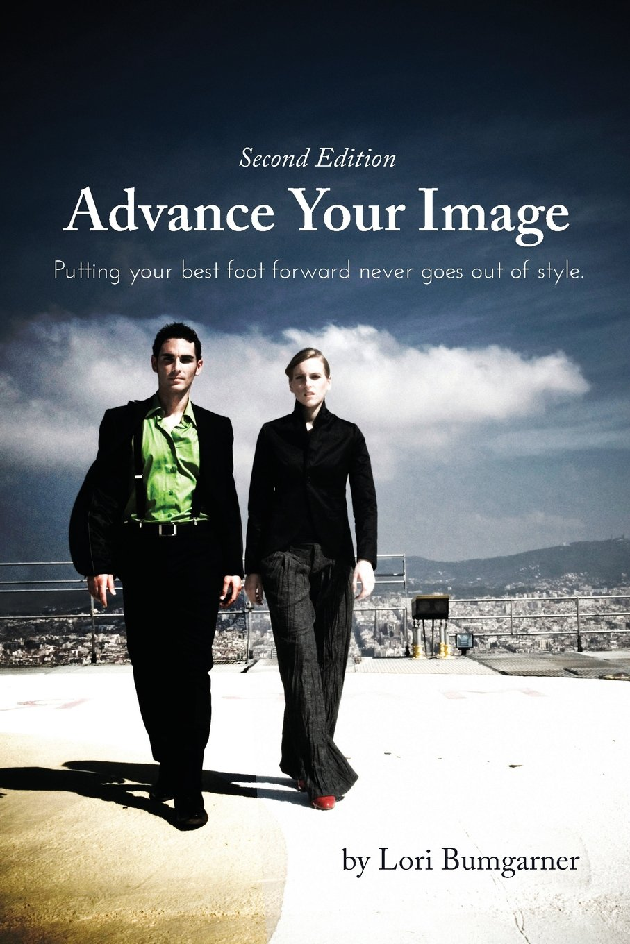 Advance Your Image: Putting your best foot forward never goes out of style. 2nd Edition pdf epub