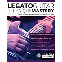 Legato Guitar Technique Mastery: Legato Technique Speed Mechanics, Licks & Sequences For Guitar