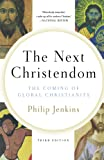 The Next Christendom: The Coming of Global Christianity (Future of Christianity Trilogy)