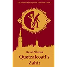 Quetzalcoatls Zahir (The Sleuths of the Spanish Transition Book 1) Jan 23, 2017