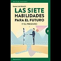Las siete habilidades para el futuro: (y el presente) (Gestión del conocimiento)