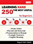LEARNING BASIC KANJI 250 THE MOST USEFUL  for Beginners: -Stroke Order  -Onyomi and Kunyomi  -Pronunciation in Romaji  -Example Sentences  -English Meaning