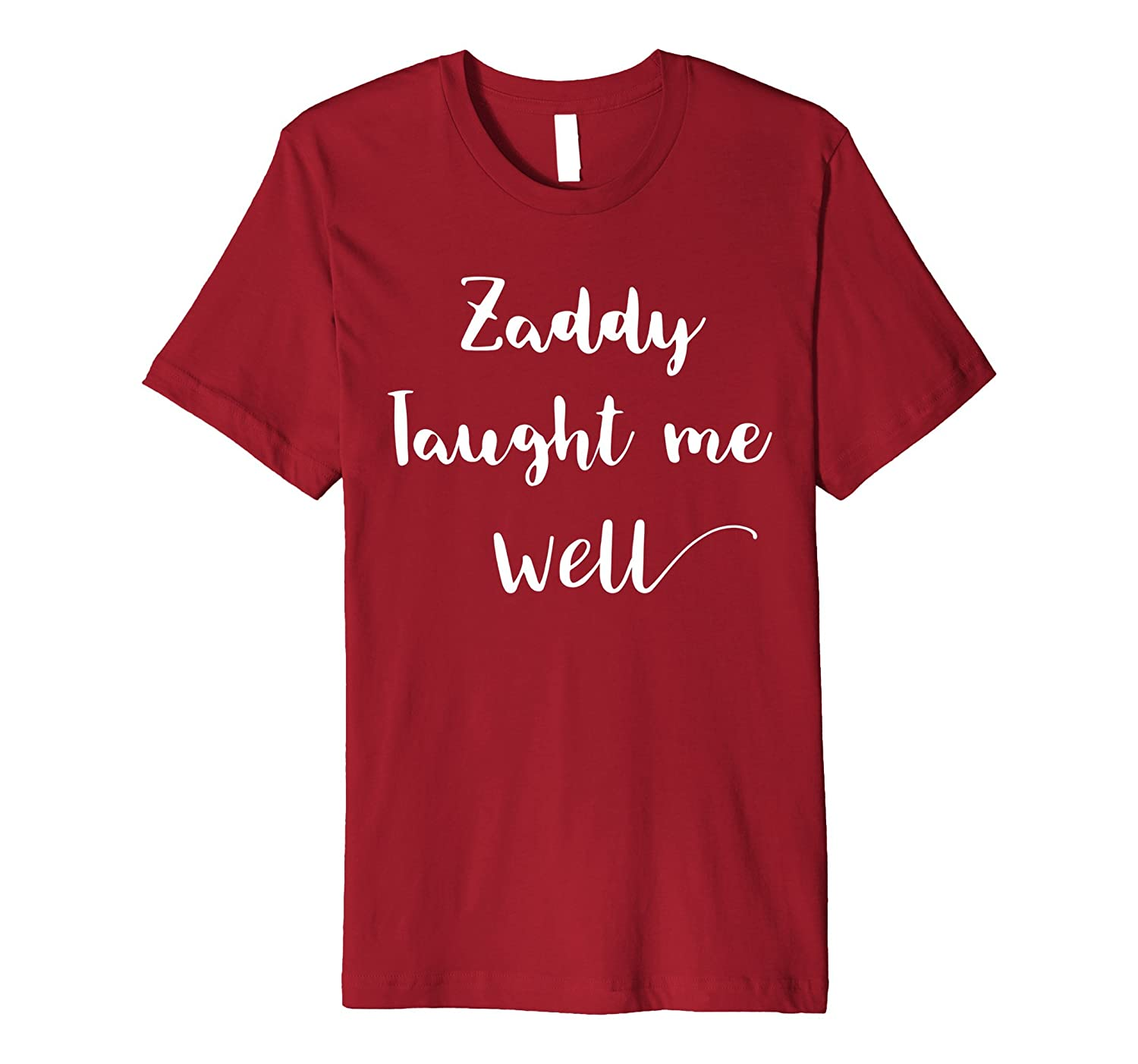Zaddy taught me well t-shirt