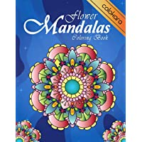 Flower Mandalas Coloring Book: An Adult Coloring Book for Beginners, Stress Relief and Relaxation
