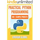 Practical Python Programming: 100+ Practical Python Programming Practices And Projects
