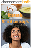 45 Homemade Natural Hair Care Recipes ( For Hair growth, moisture, cleansing and styling) (English Edition)