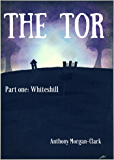 The Tor Part One: Whiteshill (The Tor trilogy)