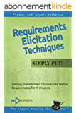 Requirements Elicitation Techniques - Simply Put!: Helping Stakeholders Discover and Define Requirements for IT Projects (Business Analysis Fundamentals - Simply Put! Book 3) (English Edition)