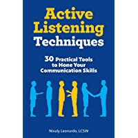 Active Listening Techniques: 30 Practical Tools to Hone Your Communication Skills