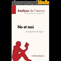 No et moi de Delphine de Vigan (Analyse de l'oeuvre): Comprendre la littérature avec lePetitLittéraire.fr (Fiche de lecture)