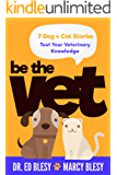 Be the Vet (7 Dog + Cat Stories: Test Your Veterinary Knowledge): Ages 9-12