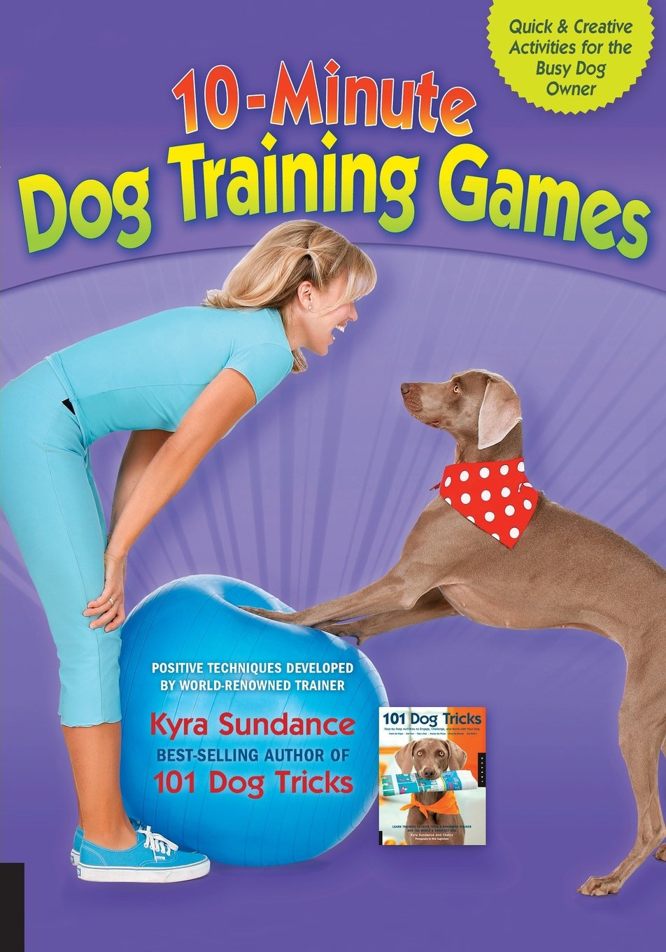 10-Minute Dog Training Games: Quick and Creative Activities for the Busy Dog  Owner: Kyra Sundance: 9781592537303: Amazon.com: Books