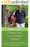 Where Shall I Live When I Retire?: A resource for singles and couples planning the next step of their lives or assisting family members in finding care facilities