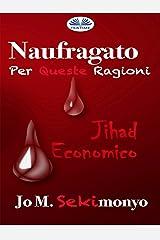 Naufragato: Per Queste Ragioni: Jihad Economico (Italian Edition) Kindle Edition