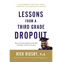 Lessons From a Third Grade Dropout: How the Timeless Wisdom of One Man Can Impact...