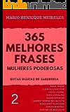 365 melhores frases motivacionais - Gotas diárias de Sabedoria - Vol. 2: Mulheres Poderosas e que marcaram a História