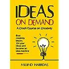 Ideas on Demand: A crash course on creativity. Bust creativity blocks, 10x your ideas, and become an idea machine. (10x Impac