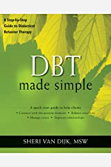 DBT Made Simple: A Step-by-Step Guide to Dialectical Behavior Therapy (The New Harbinger Made Simple Series) Kindle Edition