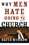 WHY MEN HATE GOING TO CHURCH by David Murrow (23-Nov-2010) Paperback