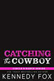 Catching the Cowboy: A Brother's Best Friend Romance (Circle B Ranch Book 2)