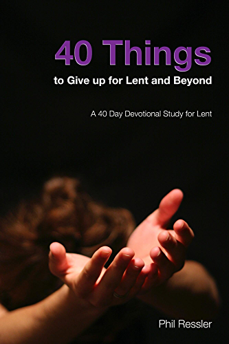40 Things to Give Up for Lent and Beyond: A 40 Day Devotion Series for the Season of Lent (English Edition)
