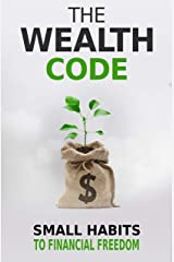 The Wealth Code: Small Habits To Financial Freedom (Self Help Success Book 3) Kindle Edition