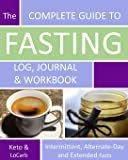 The Complete Guide to Fasting Log, Journal and Workbook: Based on Dr. Jason Fung's Principles for Fasting for Health and Weight Loss - 8x10