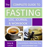 The Complete Guide to Fasting Log, Journal and Workbook: Based on Dr. Jason Fung's Principles for Fasting for Health and Weig