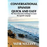 Conversational Spanish Quick and Easy: The Most Innovative and Revolutionary Technique to Learn the Spanish Language. For Beg